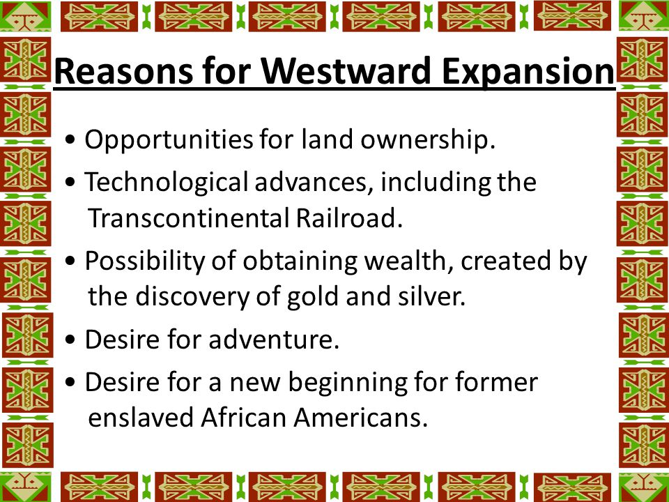 Reasons for Westward Expansion Opportunities for land ownership.