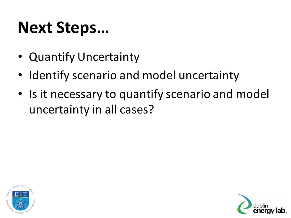 Next Steps… Quantify Uncertainty Identify scenario and model uncertainty Is it necessary to quantify scenario and model uncertainty in all cases?