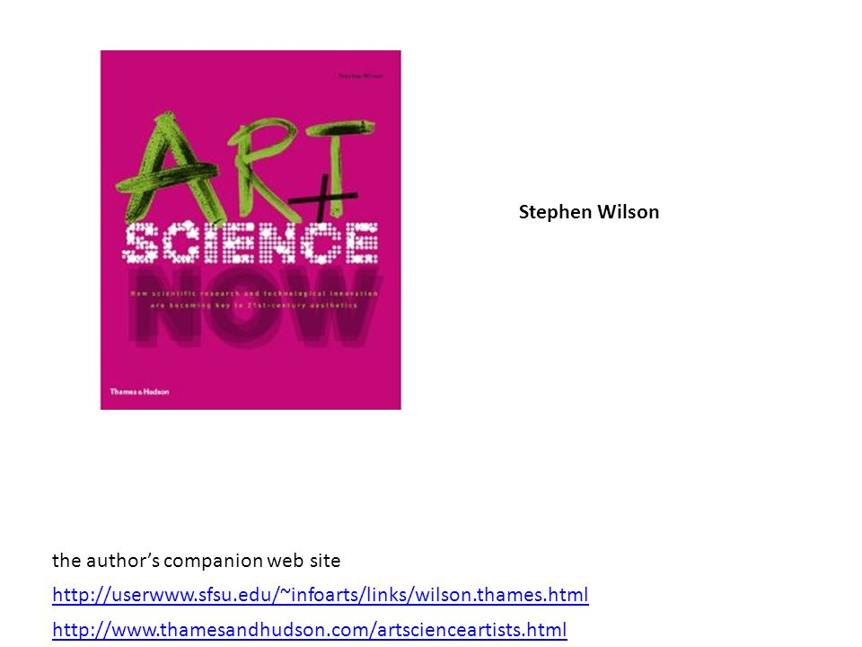 http://www.thamesandhudson.com/artscienceartists.html http://userwww.sfsu.edu/~infoarts/links/wilson.thames.html the authors companion web site Stephen Wilson