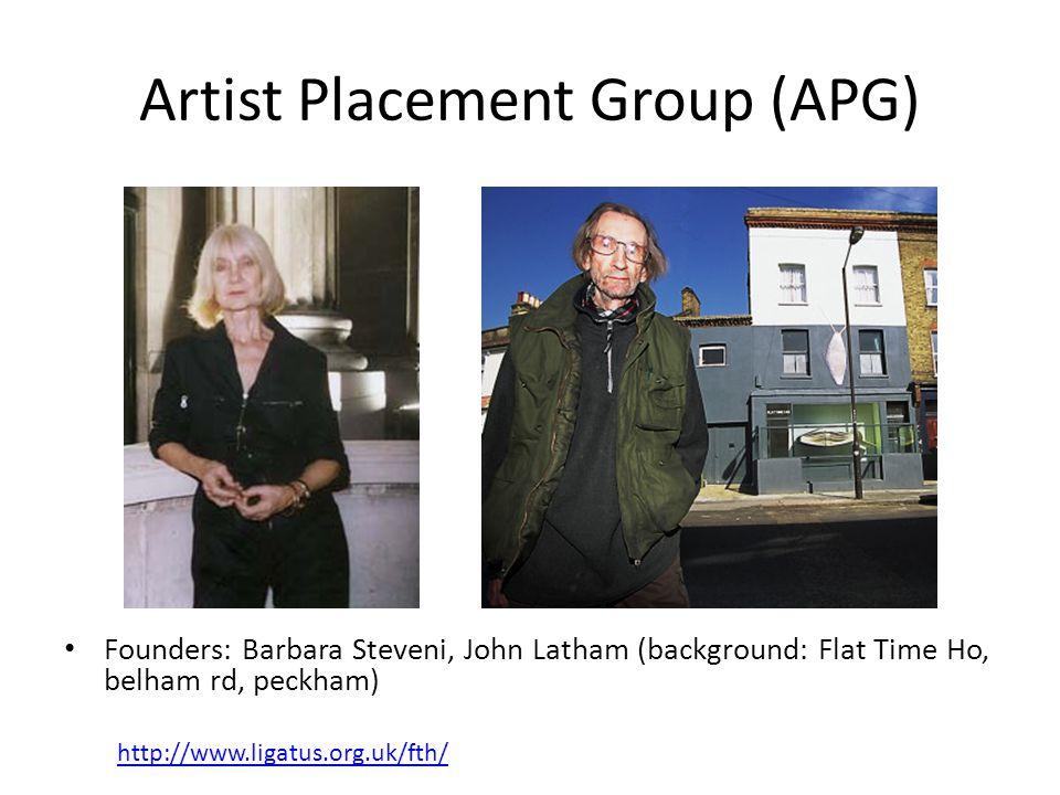 Artist Placement Group (APG) Founders: Barbara Steveni, John Latham (background: Flat Time Ho, belham rd, peckham) http://www.ligatus.org.uk/fth/