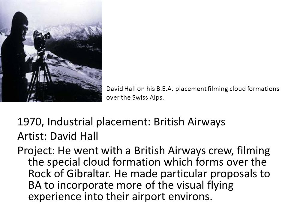 1970, Industrial placement: British Airways Artist: David Hall Project: He went with a British Airways crew, filming the special cloud formation which forms over the Rock of Gibraltar.