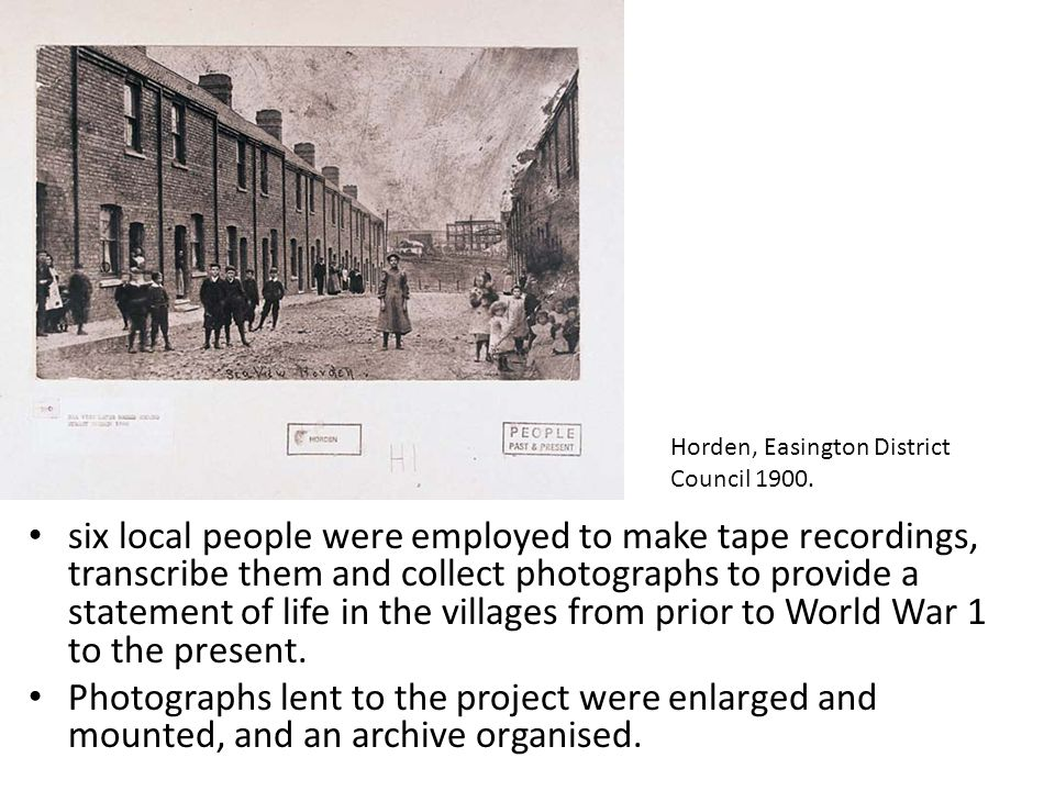six local people were employed to make tape recordings, transcribe them and collect photographs to provide a statement of life in the villages from prior to World War 1 to the present.