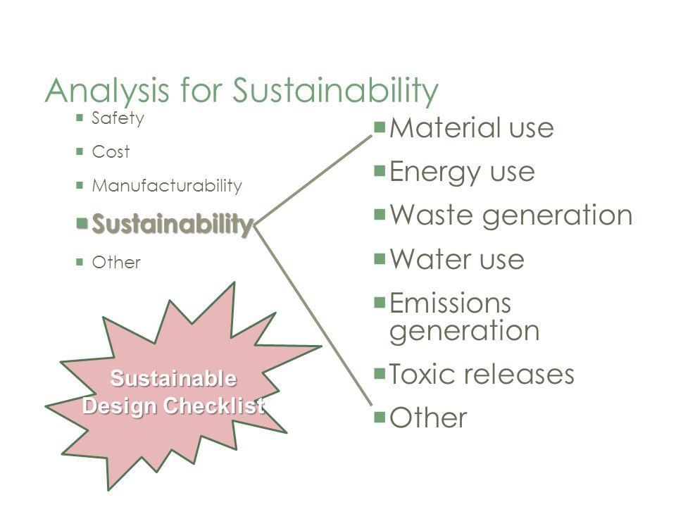 Analysis for Sustainability Safety Cost Manufacturability Sustainability Sustainability Other Material use Energy use Waste generation Water use Emiss