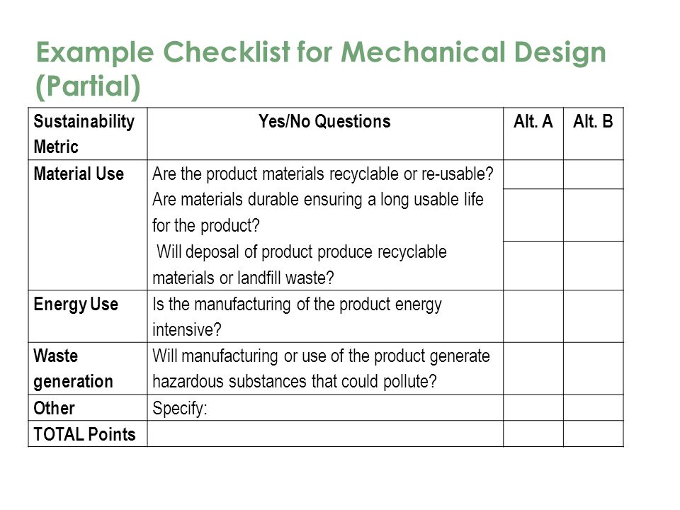 Example Checklist for Mechanical Design (Partial) Sustainability Metric Yes/No QuestionsAlt.
