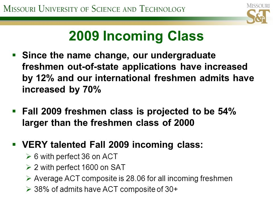 2009 Incoming Class Since the name change, our undergraduate freshmen out-of-state applications have increased by 12% and our international freshmen a