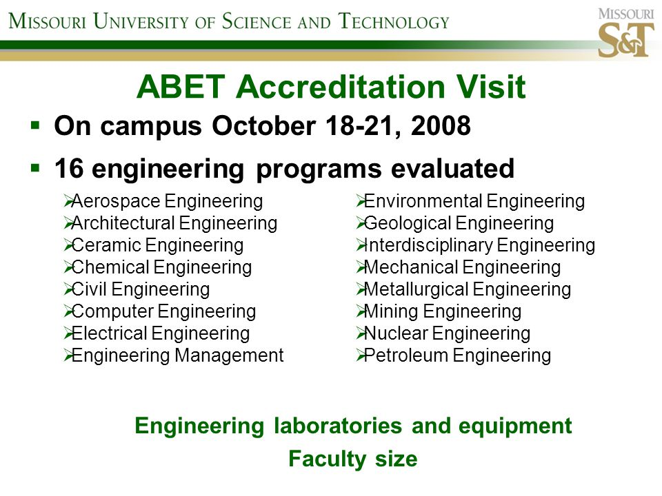 ABET Accreditation Visit On campus October 18-21, 2008 16 engineering programs evaluated Aerospace Engineering Architectural Engineering Ceramic Engin