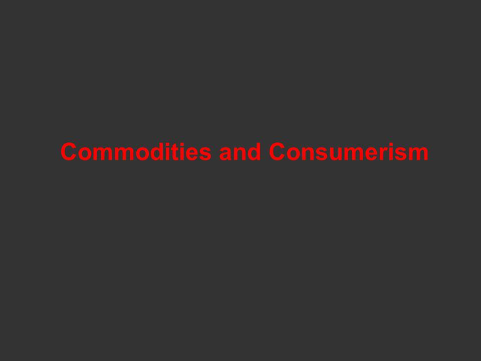 Commodities and Consumerism