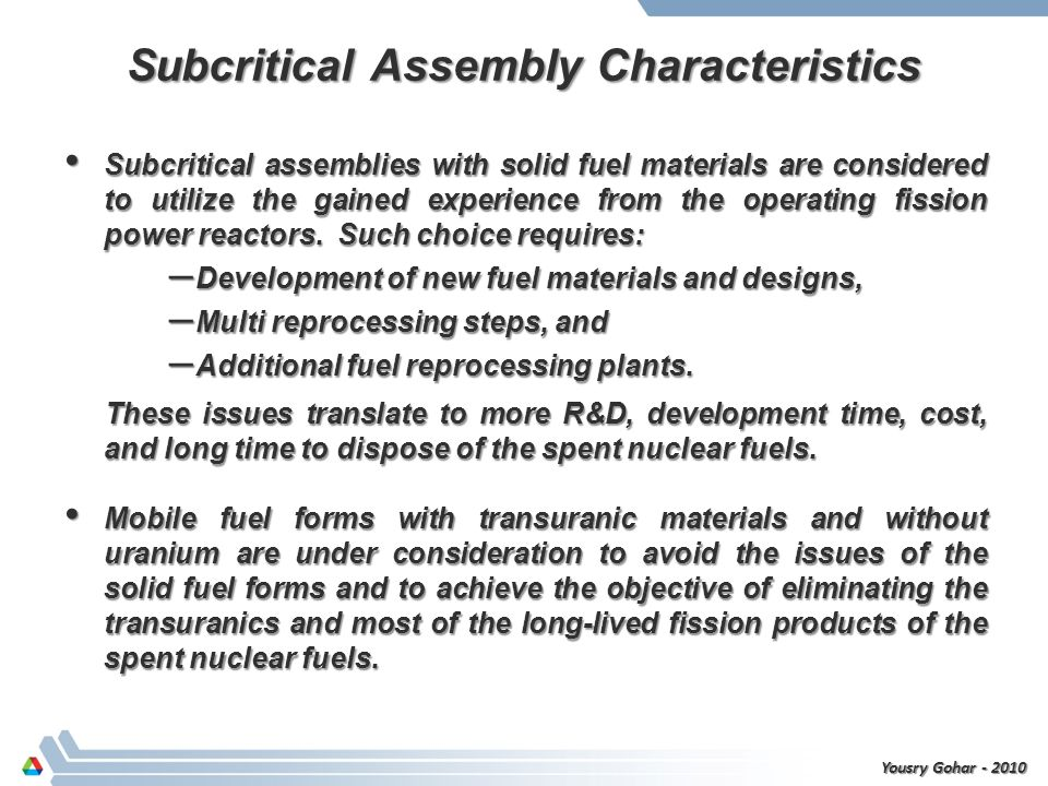 Subcritical Assembly Characteristics Subcritical assemblies with solid fuel materials are considered to utilize the gained experience from the operating fission power reactors.