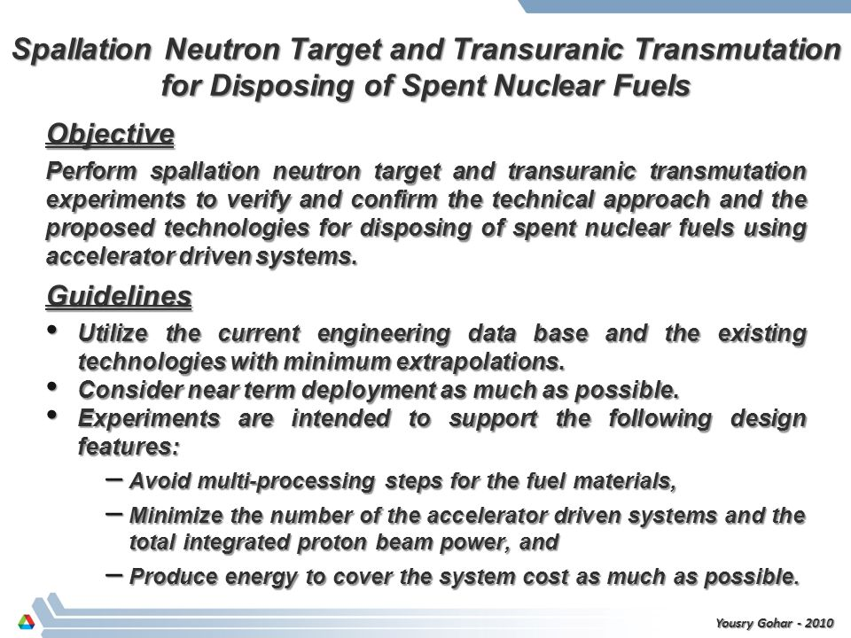 Spallation Target Characteristics High Z target material are considered for generating the required neutron source driving the subcritical assembly.High Z target material are considered for generating the required neutron source driving the subcritical assembly.