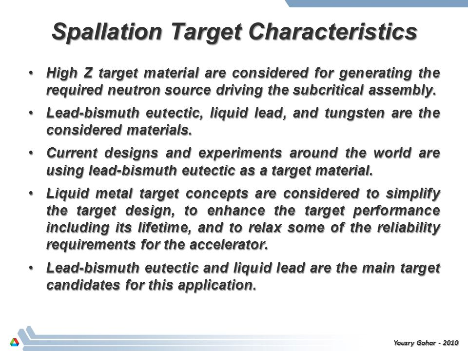 Spallation Target Characteristics High Z target material are considered for generating the required neutron source driving the subcritical assembly.Hi