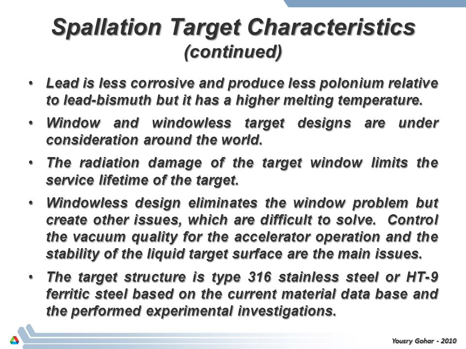 Target Experiments Demonstrate and verify the following aspects of the neutron spallation target systems: Neutron yield, spectra, and spatial distribution.Neutron yield, spectra, and spatial distribution.