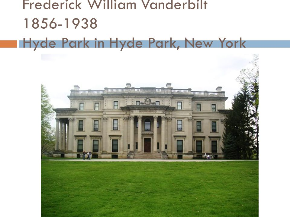 Frederick William Vanderbilt 1856-1938 Hyde Park in Hyde Park, New York