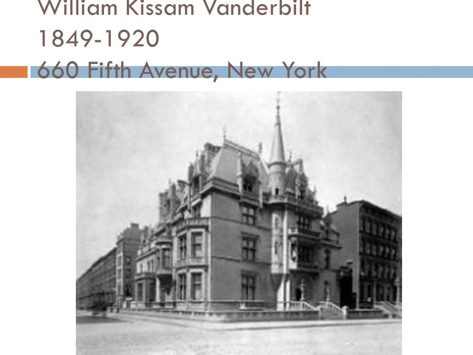 William Kissam Vanderbilt 1849-1920 660 Fifth Avenue, New York