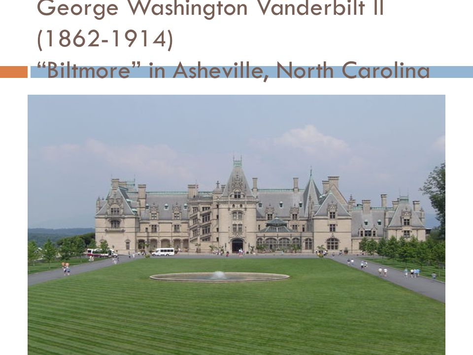 George Washington Vanderbilt II (1862-1914) Biltmore in Asheville, North Carolina