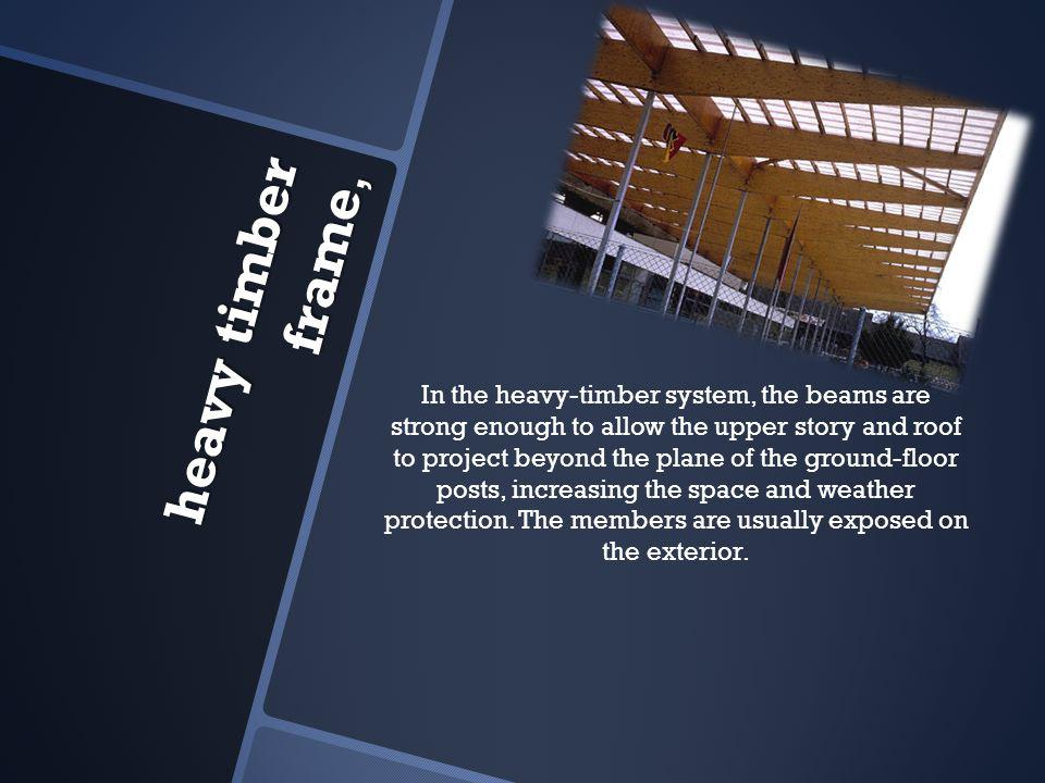 In the heavy-timber system, the beams are strong enough to allow the upper story and roof to project beyond the plane of the ground-floor posts, increasing the space and weather protection.