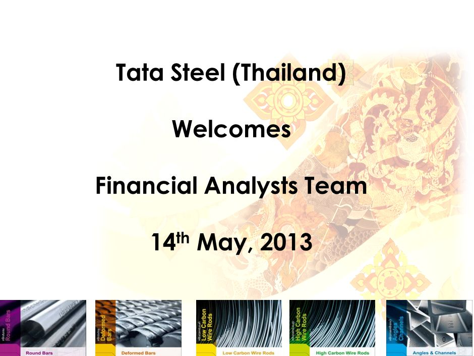 Tata Steel (Thailand) Welcomes Financial Analysts Team 14 th May, 2013 0