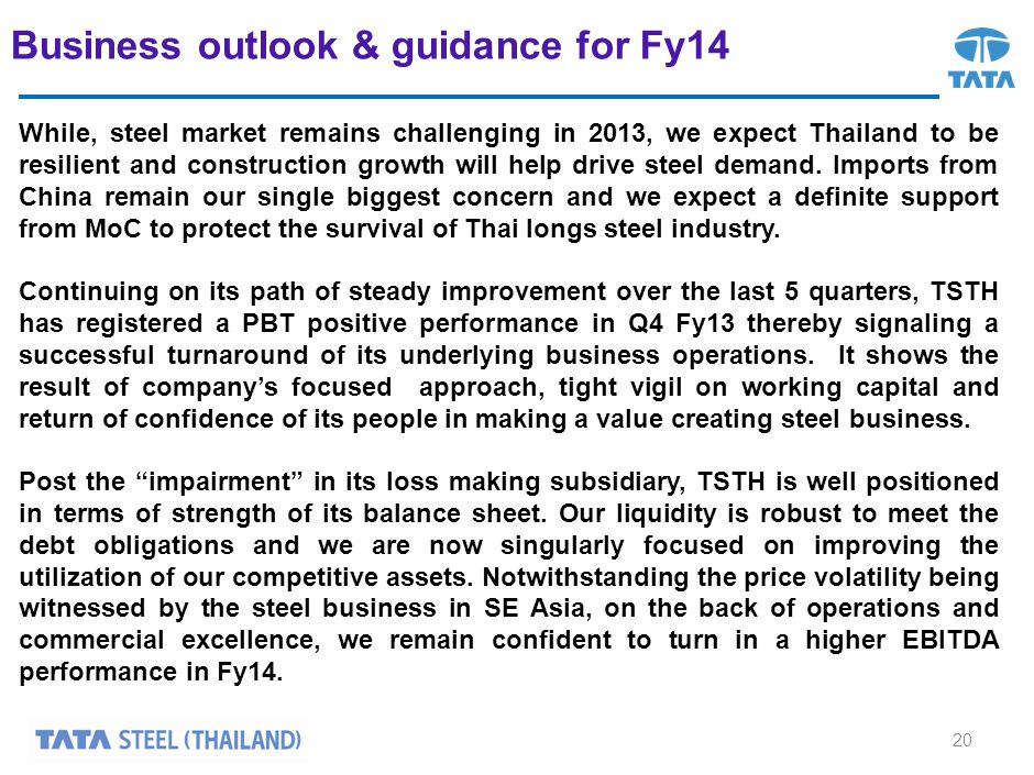 Business outlook & guidance for Fy14 While, steel market remains challenging in 2013, we expect Thailand to be resilient and construction growth will help drive steel demand.