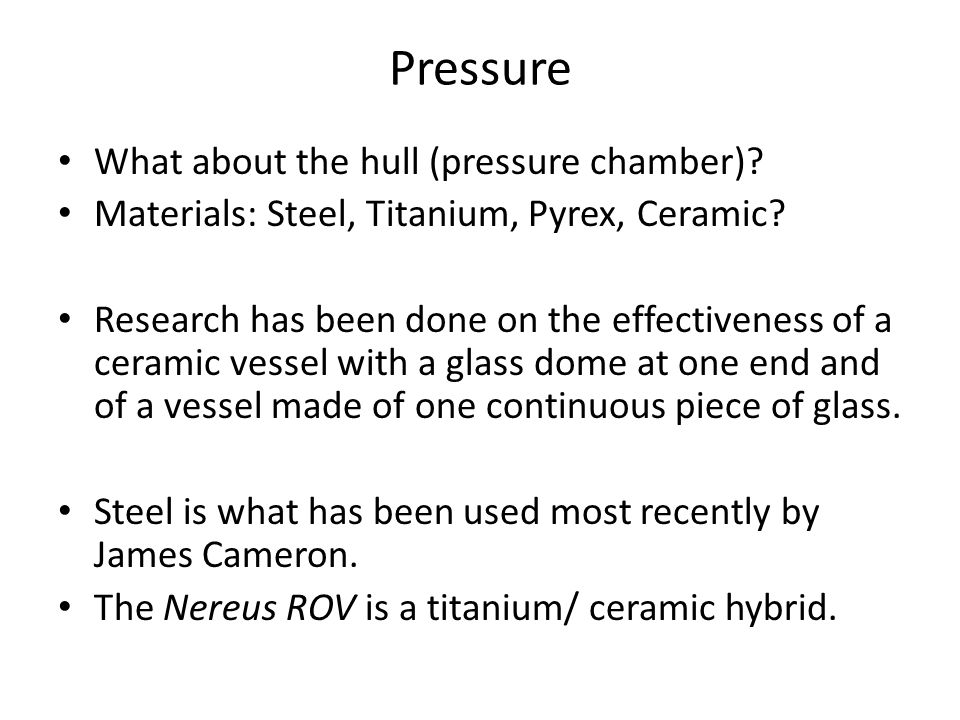 Pressure What about the hull (pressure chamber). Materials: Steel, Titanium, Pyrex, Ceramic.