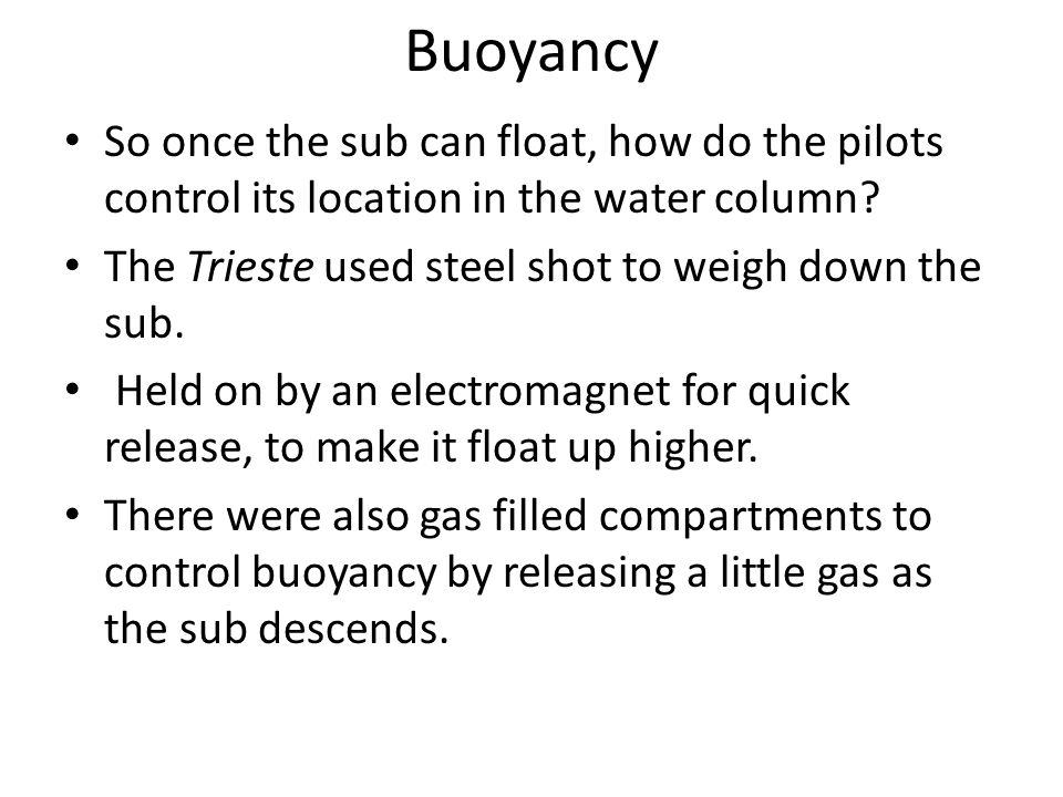 Buoyancy So once the sub can float, how do the pilots control its location in the water column.