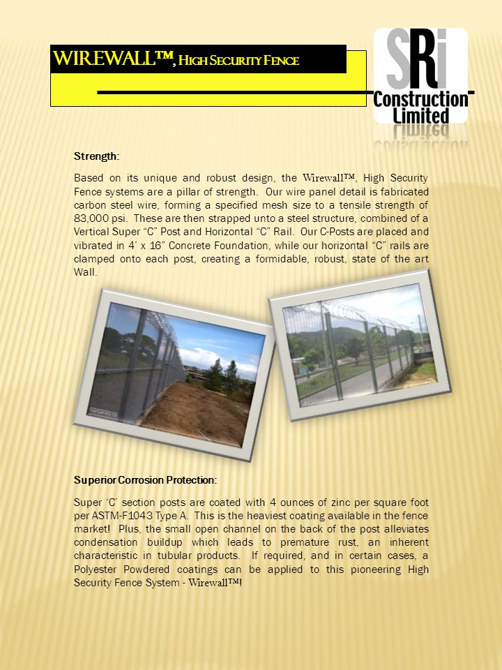 WIREWALL, H igh s ecurity f ence Superior Corrosion Protection: Super C section posts are coated with 4 ounces of zinc per square foot per ASTM-F1043