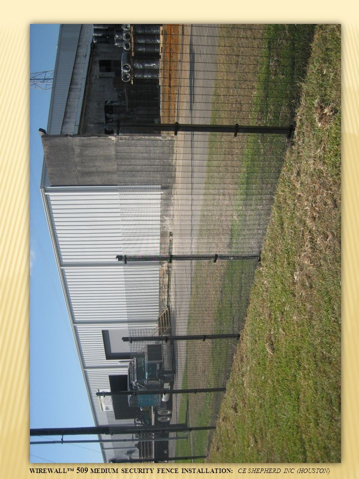 WIREWALL 509 MEDIUM SECURITY FENCE INSTALLATION: CE SHEPHERD INC (HOUSTON)