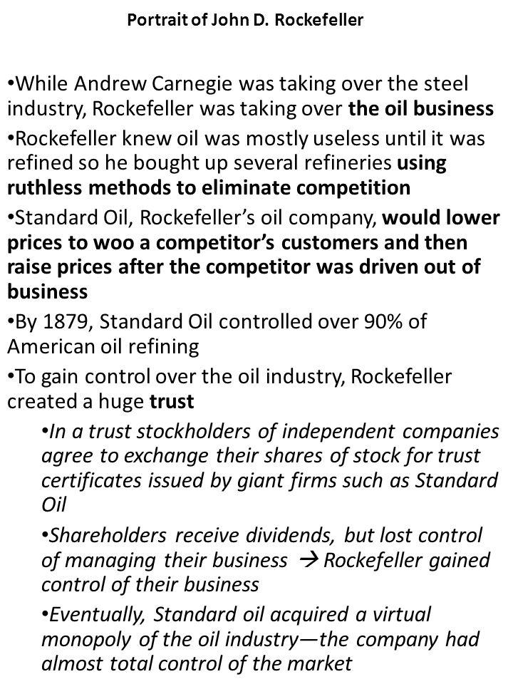 Portrait of John D. Rockefeller While Andrew Carnegie was taking over the steel industry, Rockefeller was taking over the oil business Rockefeller kne