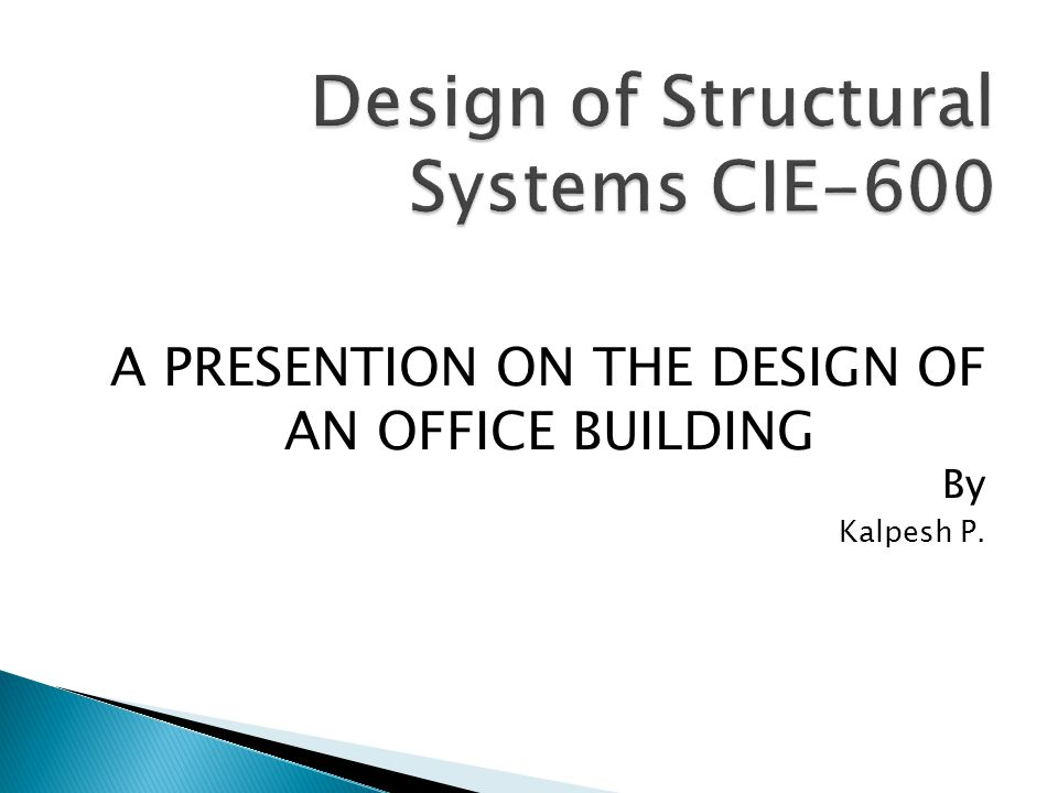 A PRESENTION ON THE DESIGN OF AN OFFICE BUILDING By Kalpesh P.