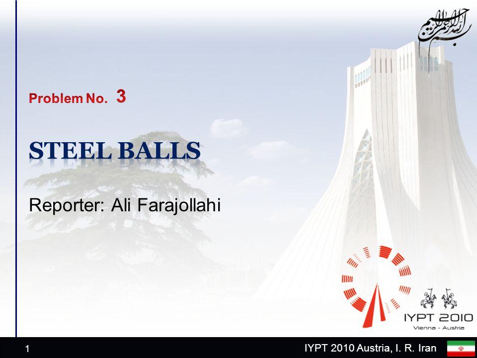 IYPT 2010 Austria, I. R. Iran Reporter: Ali Farajollahi 1