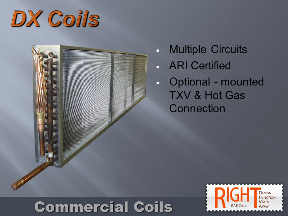 Multiple Circuits ARI Certified Optional - mounted TXV & Hot Gas Connection Commercial Coils