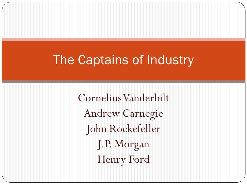 Cornelius Vanderbilt=Railroads Started with steamboat industry Bought and combined 3 railroads Vanderbilt University