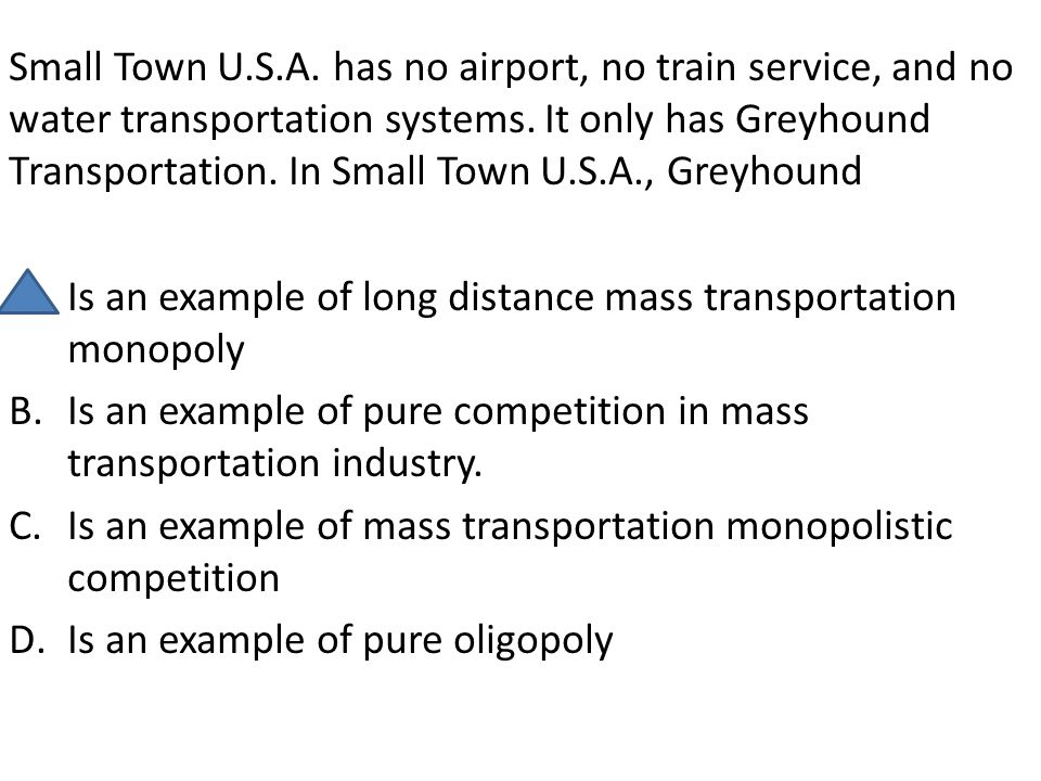Small Town U.S.A. has no airport, no train service, and no water transportation systems. It only has Greyhound Transportation. In Small Town U.S.A., G