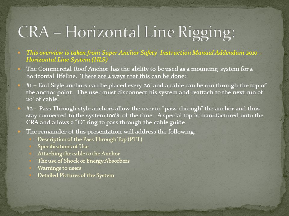 This overview is taken from Super Anchor Safety Instruction Manual Addendum 2010 – Horizontal Line System (HLS) The Commercial Roof Anchor has the ability to be used as a mounting system for a horizontal lifeline.