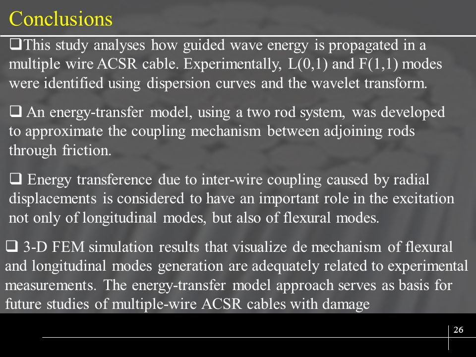 SIX SIGMA 26 Conclusions This study analyses how guided wave energy is propagated in a multiple wire ACSR cable.