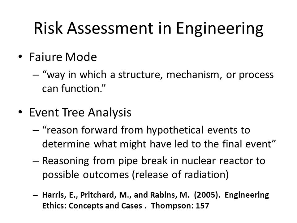 Risk Assessment in Engineering Faiure Mode – way in which a structure, mechanism, or process can function. Event Tree Analysis – reason forward from h