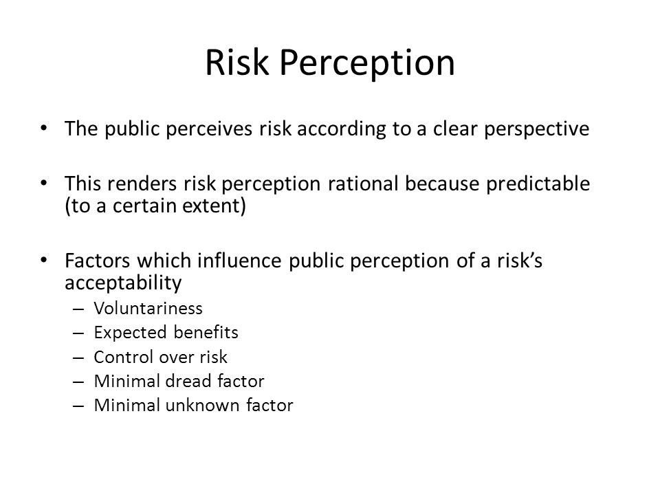 Risk Perception The public perceives risk according to a clear perspective This renders risk perception rational because predictable (to a certain ext