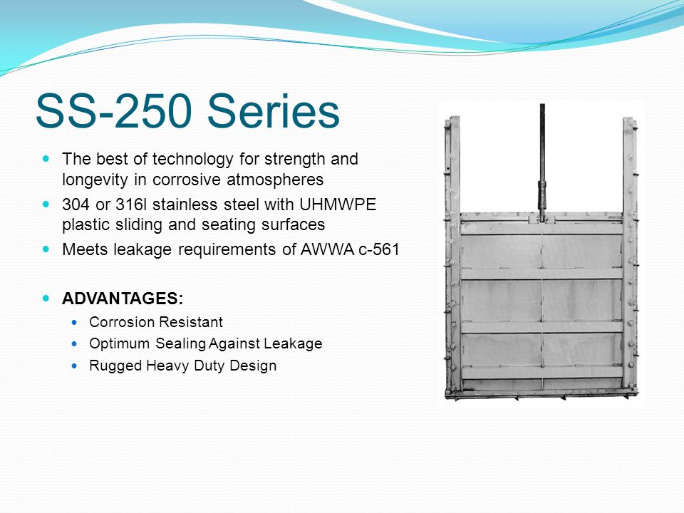 SS-250 Series The best of technology for strength and longevity in corrosive atmospheres 304 or 316l stainless steel with UHMWPE plastic sliding and s