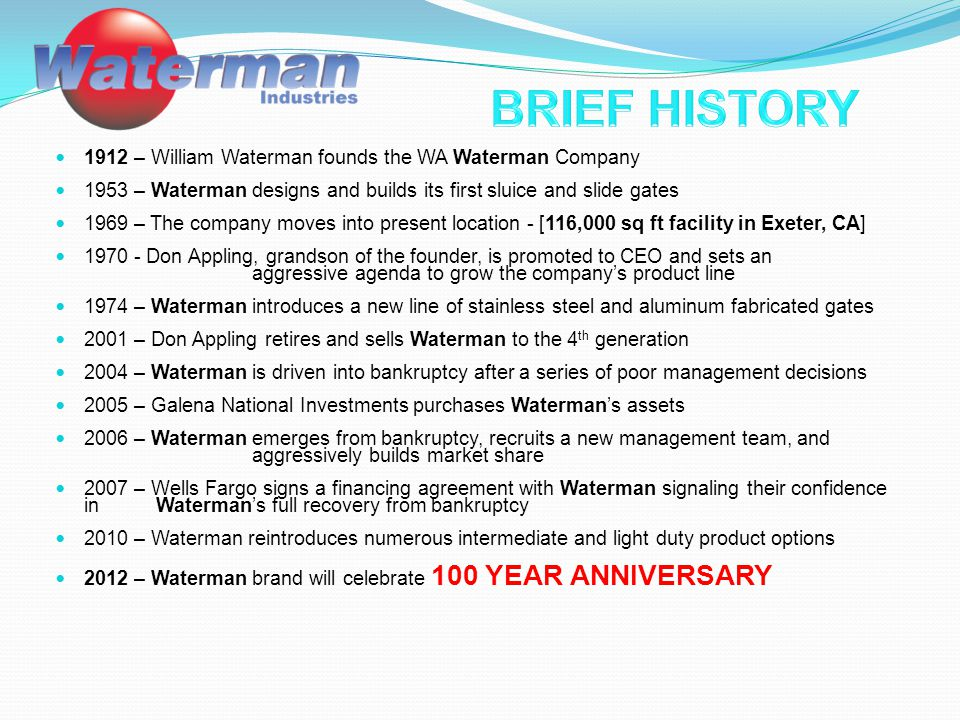 1912 – William Waterman founds the WA Waterman Company 1953 – Waterman designs and builds its first sluice and slide gates 1969 – The company moves in