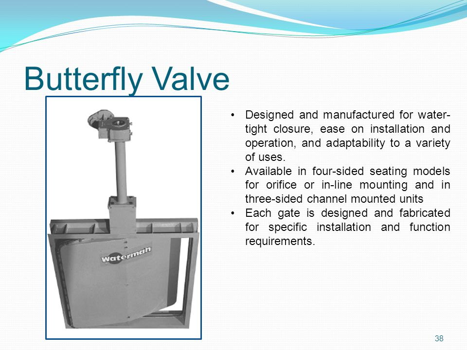 Butterfly Valve Designed and manufactured for water- tight closure, ease on installation and operation, and adaptability to a variety of uses. Availab