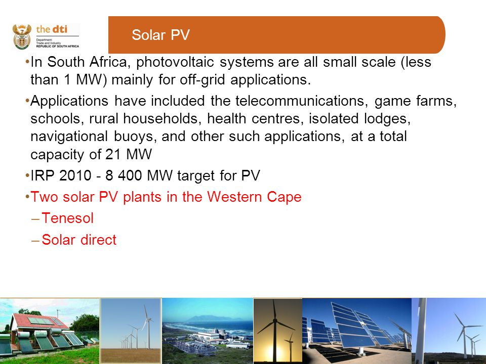 In South Africa, photovoltaic systems are all small scale (less than 1 MW) mainly for off-grid applications.