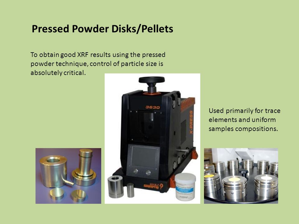 To obtain good XRF results using the pressed powder technique, control of particle size is absolutely critical. Pressed Powder Disks/Pellets Used prim