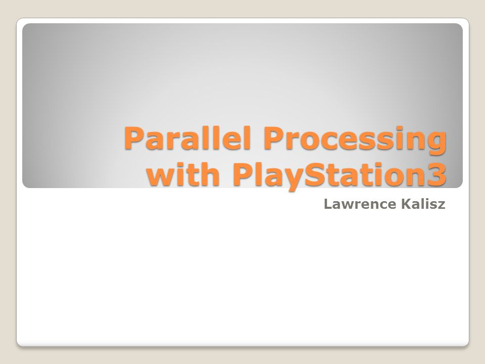 Parallel Processing with PlayStation3 Lawrence Kalisz