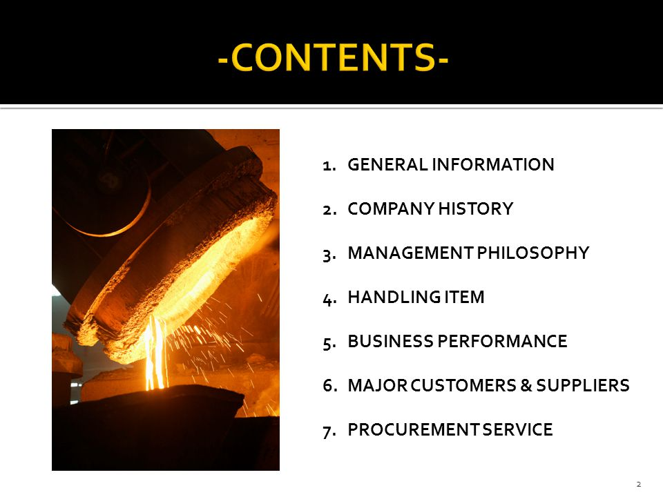 1.GENERAL INFORMATION 2.COMPANY HISTORY 3.MANAGEMENT PHILOSOPHY 4.HANDLING ITEM 5.BUSINESS PERFORMANCE 6.MAJOR CUSTOMERS & SUPPLIERS 7.PROCUREMENT SERVICE 2