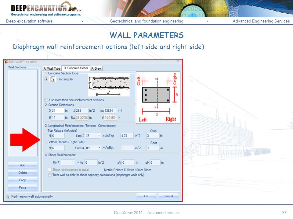 Deep excavation softwareGeotechnical and foundation engineering Advanced Engineering Services Corso Paratie, Milano 30 settembre 2009 WALL PARAMETERS Diaphragm wall reinforcement options (left side and right side) DeepXcav 2011 – Advanced course36