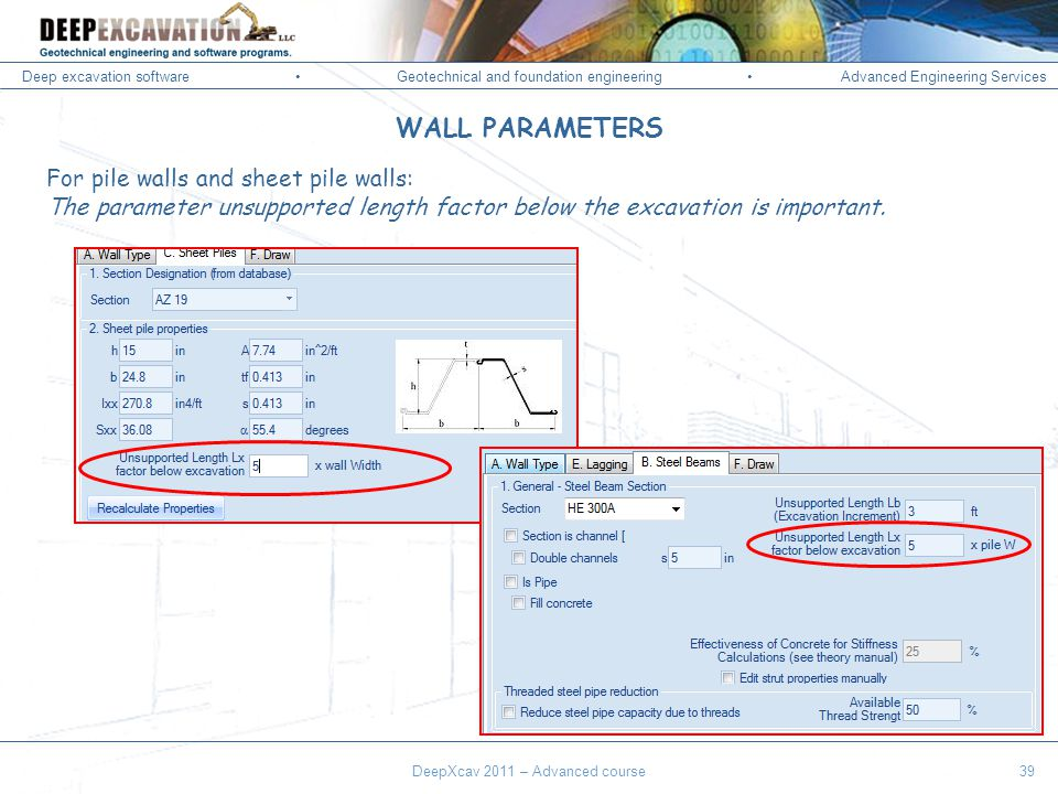 Deep excavation softwareGeotechnical and foundation engineering Advanced Engineering Services Corso Paratie, Milano 30 settembre 2009 For pile walls and sheet pile walls: The parameter unsupported length factor below the excavation is important.