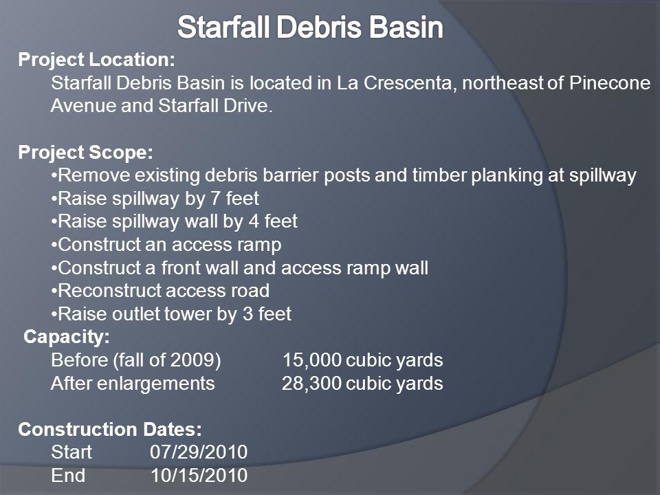 Project Location: Starfall Debris Basin is located in La Crescenta, northeast of Pinecone Avenue and Starfall Drive. Project Scope: Remove existing de