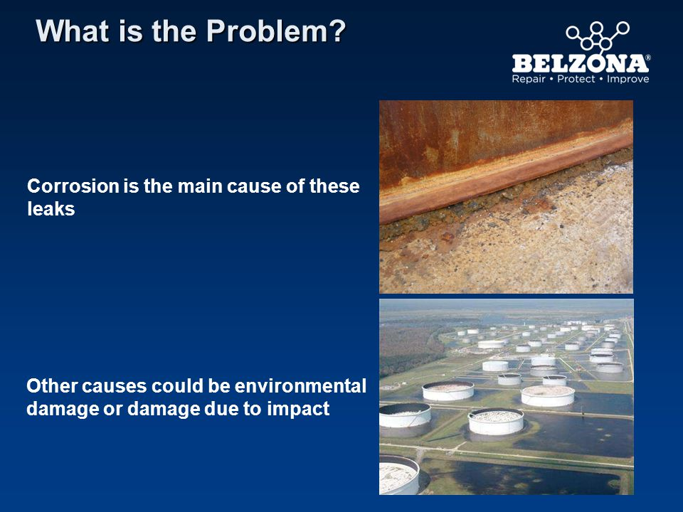 What is the Problem? Corrosion is the main cause of these leaks Other causes could be environmental damage or damage due to impact