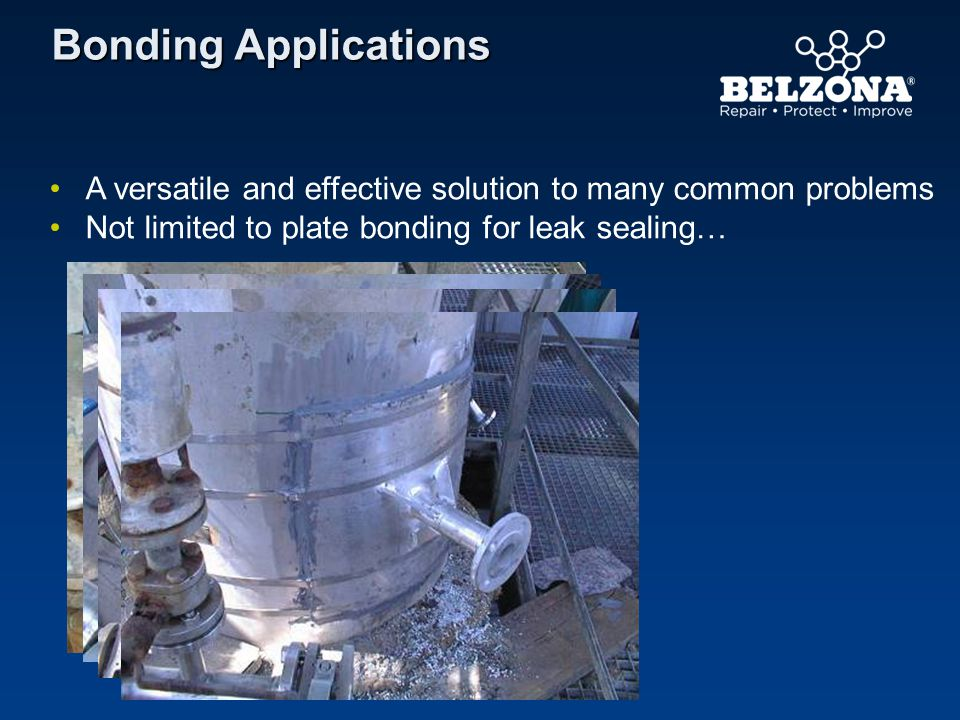 Bonding Applications A versatile and effective solution to many common problems Not limited to plate bonding for leak sealing…