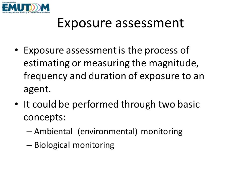 Ambiental Monitoring Measurement of an exposure to an agent in: – General workroom ambient – Specific operation – Workers breathing zone
