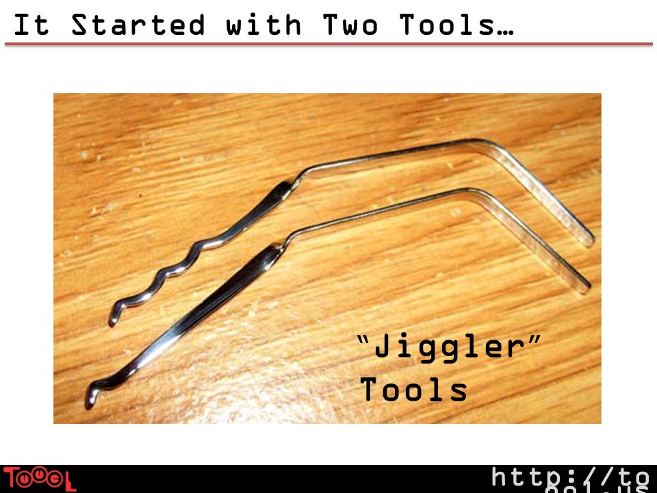 http://to ool.us It Started with Two Tools… Jiggler Tools