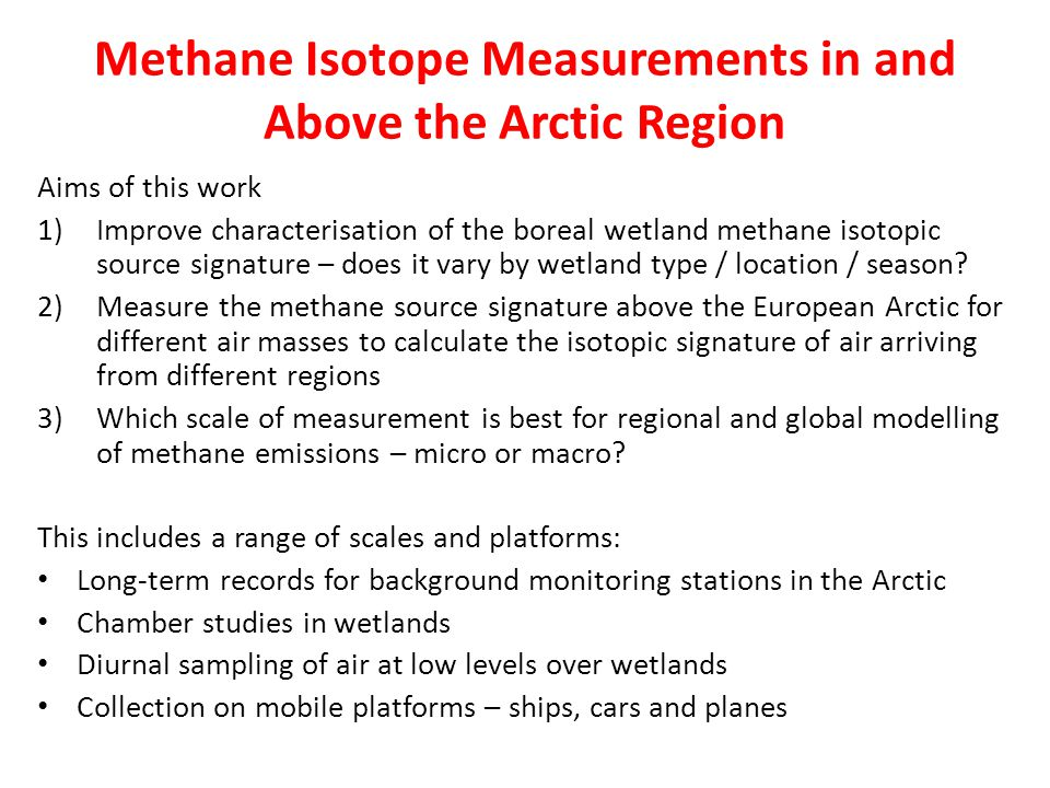 Methane Isotope Measurements in and Above the Arctic Region Aims of this work 1)Improve characterisation of the boreal wetland methane isotopic source signature – does it vary by wetland type / location / season.